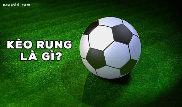 Tìm hiểu khái niệm kèo rung là gì trong cá cược bóng đá?