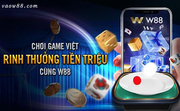 Cùng chơi Game Việt - Rinh thưởng tiền triệu từ nhà cái W88